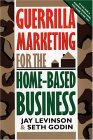 Guerrilla Marketing for the Home-Based Business by Jay Conrad Levinson