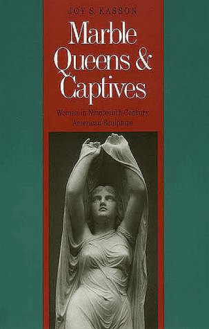 Marble Queens and Captives: Women in Nineteenth-Century American Sculpture