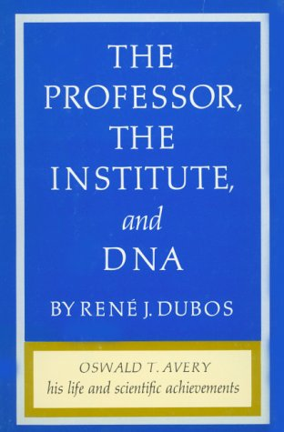 The Professor, the Institute and DNA: Oswald T. Avery: His Life and Scientific Achievements