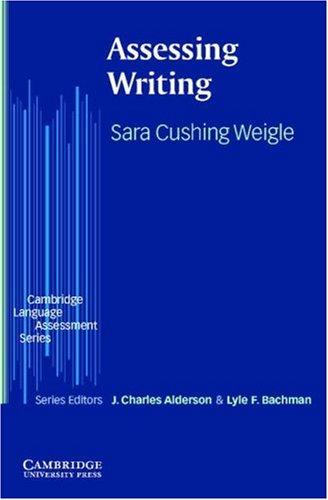 Assessing Writing by Sara Cushing Weigle