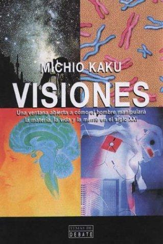 Visiones (cómo la ciencia revolucionará la materia, la vida y la mente en el siglo XXI)