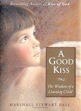 A Good Kiss: The Wisdom of a Listening Child Ebooks descargar el teléfono inteligente