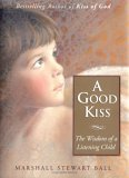 A Good Kiss: The Wisdom of a Listening Child