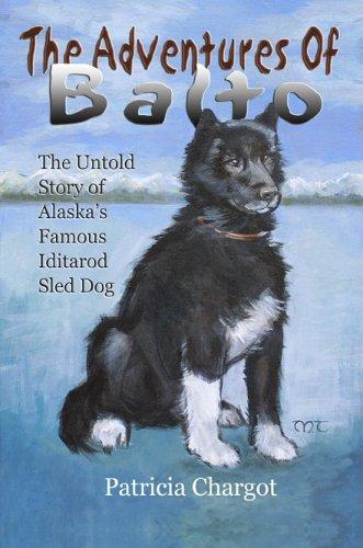 Descarga gratuita de un libro electrónico móvil The Adventures of Balto: The Untold Story of Alaska's Famous Iditarod Sled Dog