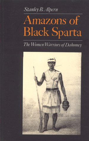 Amazons of Black Sparta: The Women's Regiment of Dahomey