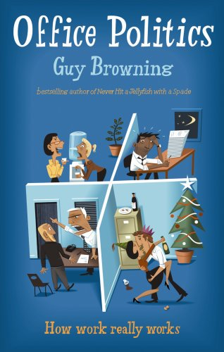Office Politics: How work really works EPUB TORRENT por Guy Browning 978-0091910754