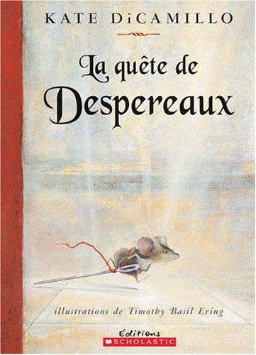 La Quête De Despereaux: Ou L'histoire D'un Souriceau, D'une Princesse, D'un Bol De Soupe Et D'une Bobine De Fil
