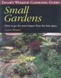 Small Gardens: How to Get the Most Impact From the Least Space (Taylor's Weekend Gardening Guide)
