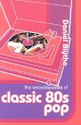 The Encyclopaedia Of Classic 80s Pop