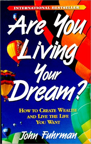 Are You Living Your Dream?: How to Create Wealth and Live the Life You Want