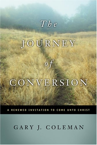 The Journey Of Conversion by Gary J. Coleman