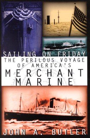 Sailing on Friday: The Perilous Voyage of America's Merchant Marine PDF MOBI 978-1574882995