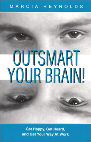 outsmart-your-brain-get-happy-get-heard-and-get-your-way-at-work