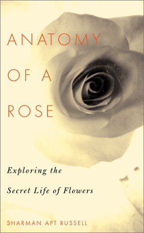 Anatomy Of A Rose Exploring The Secret Life Of Flowers By Sharman