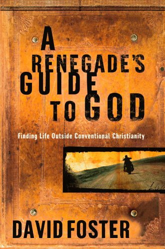 A Renegade's Guide To God by David   Foster