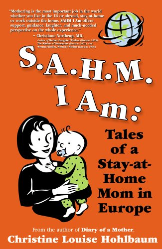 SAHM I Am: Tales of a Stay-At-Home Mom in Europe PDF MOBI 978-1932279146 por Christine Louise Hohlbaum