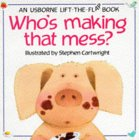 Who's Making That Mess? (Usborne Lift The Flap Book)