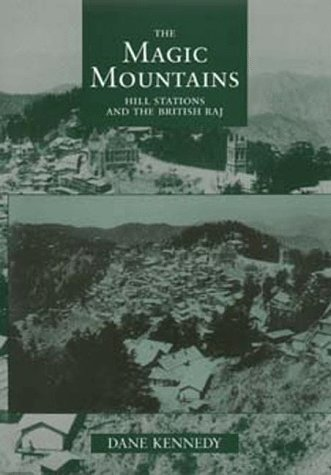 The Magic Mountains: Hill Stations and the British Raj
