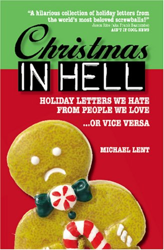 Christmas In Hell: Holiday Letters We Hate From People We Love ... Or Vice Versa