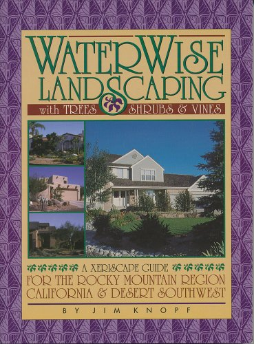 Water Wise Landscaping With Trees, Shrubs, And Vines: A Xeriscape Guide For The Rocky Mountain Region, California, And Desert Southwest Descargas gratuitas de libros electrónicos para Android