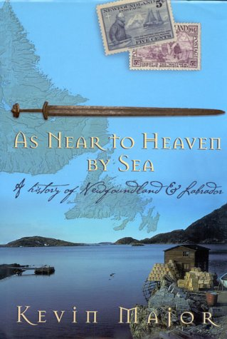 As Near To Heaven By Sea: A History Of Newfoundland And Labrador