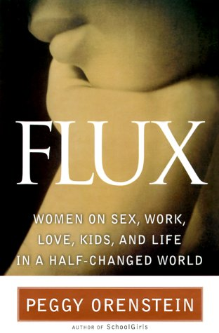 Flux: Women on Sex, Work, Love, Kids & Life in a Half-Changed World