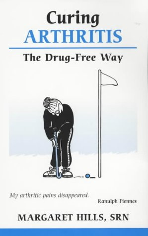 Curing Arthritis: The Drug-free Way [Overcoming Common Problems]