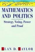 Mathematics And Politics: Strategy, Voting, Power And Proof