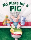 No Place for a Pig by Suzanne Bloom