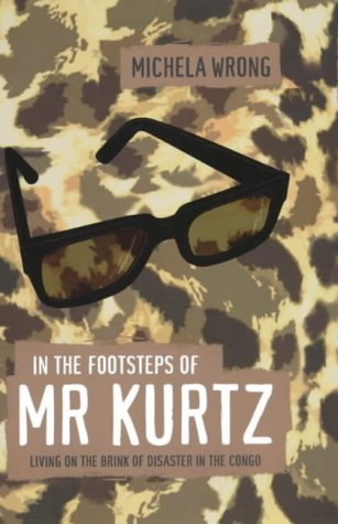 Ebook In The Footsteps Of Mr Kurtz. Living On The Brink Of Disaster In The Congo by Michela Wrong read!