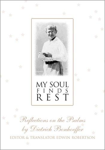 My Soul Finds Rest: Reflections on the Psalms by Dietrich Bonhoeffer