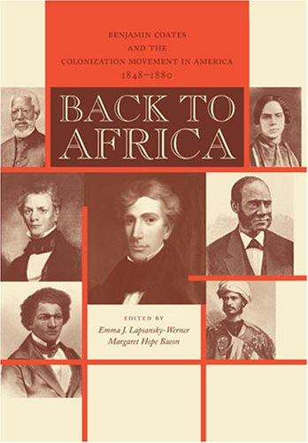 Back To Africa: Benjamin Coates And The Colonization Movement In America, 1848 1880