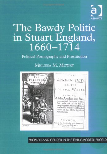 The Bawdy Politic In Stuart England, 1660 1714: Political Pornography And Prostitution