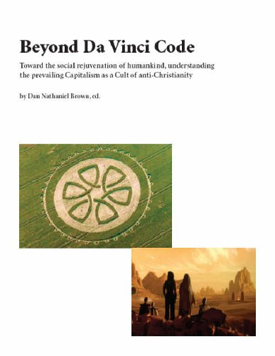 Beyond Da Vinci Code : Toward the Social Rejuvenation of Humankind, Understanding the Prevailing Capitalism as a Cult of Anti-Christianity