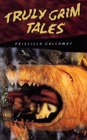 Truly Grim Tales by Priscilla Galloway