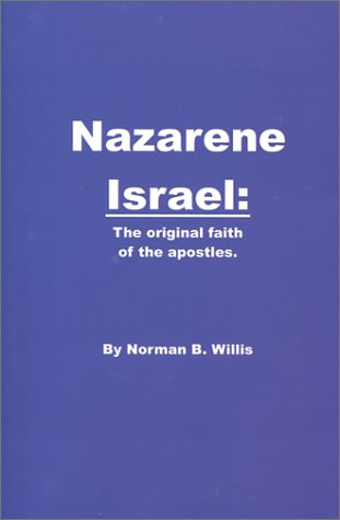 Nazarene Israel: The Original Faith Of The Apostles