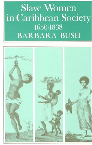 Slave Women in Caribbean Society, 1650-1832 by Barbara  Bush