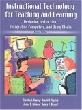 Instructional Technology for Teaching and Learning: Designing Instruction, Integrating Computers, and Using Media