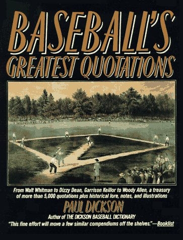 Baseball's Greatest Quotations: From Walt Whitman to Dizzy Dean, Garrison Keillor to Woody Allen, a Treasury of Over 50000 Quotations