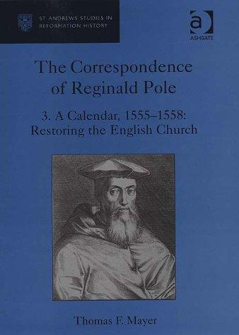 The Correspondence of Reginald Pole, Vol. 3: A Calendar, 1555-1558: Restoring the English Church