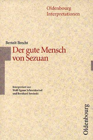 Bertolt Brecht: Der gute Mensch von Sezuan (Oldenbourg Interpretationen, Bd. 31)