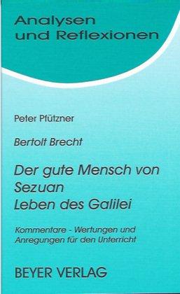 """Bertolt Brecht: """"Der gute Mensch von Sezuan"""" und """"Leben des Galilei"""". Kommentare - Wertungen und Anregungen für den Unterricht. (Analysen und Reflexionen, Bd. 3)"""