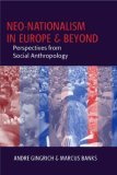 Neo Nationalism In Europe And Beyond: Perspectives From Social Anthropology