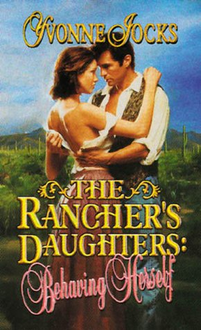 Behaving Herself (The Rancher's Daughters, #1)