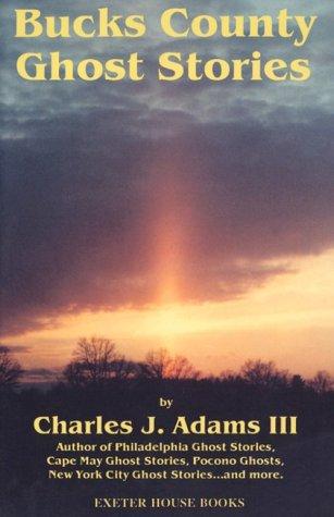 Bucks County Ghost Stories by Charles J. Adams III