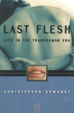 Last Flesh: Life in the Transhuman Era