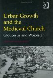 Urban Growth And The Medieval Church: Gloucester And Worcester
