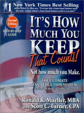 It's How Much You Keep That Counts! Not How Much You Make.: The Ultimate Tax-Reduction System for Small & Home-Based Businesses
