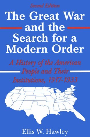 The Great War and the Search for a Modern Order: A History of the American People and Their Institutions, 1917-1933