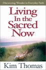 Living In The Sacred Now: Discovering Wonder In Everyday Faith